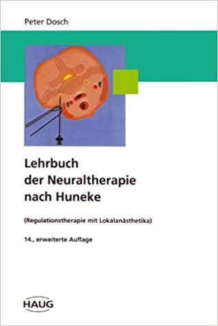 Lehrbuch der Neuraltherapie nach Huneke: (Regulationstherapie mit Lokalanästhetika)
